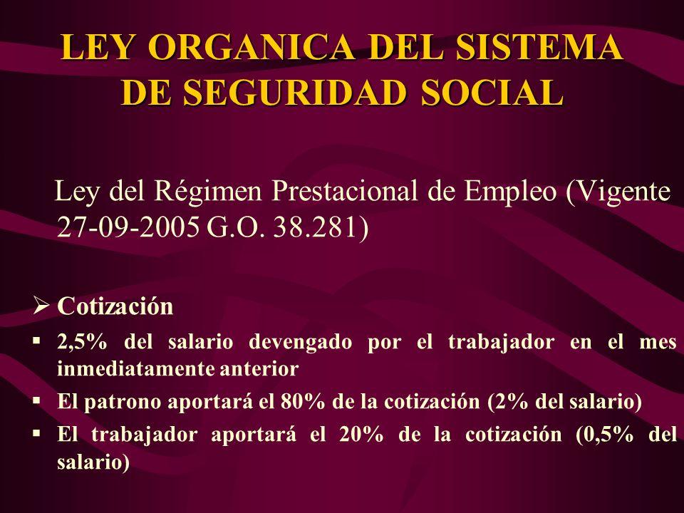 Ley del Régimen Prestacional de Empleo (Vigente 27-09-2005 G.O. 38.281) Cotización 2,5% del salario devengado por el trabajador en el mes inmediatamen