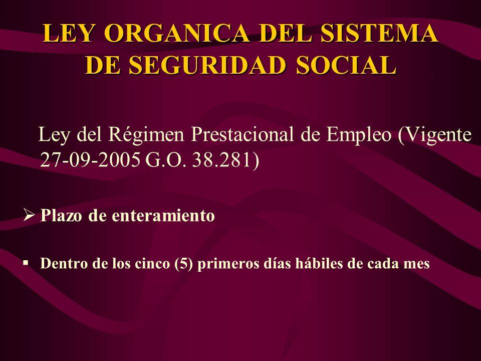 Ley del Régimen Prestacional de Empleo (Vigente 27-09-2005 G.O. 38.281) Plazo de enteramiento Dentro de los cinco (5) primeros días hábiles de cada me