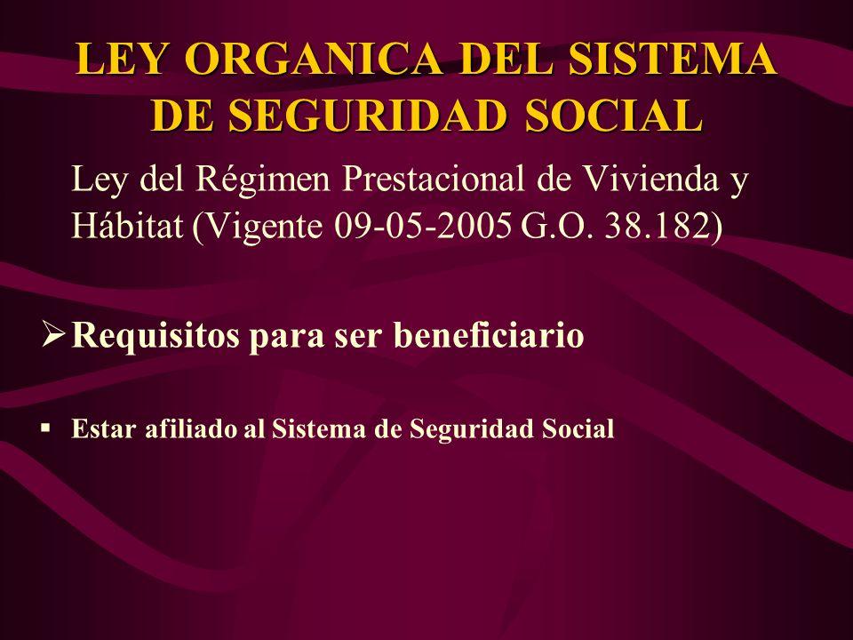 Ley del Régimen Prestacional de Vivienda y Hábitat (Vigente 09-05-2005 G.O. 38.182) Requisitos para ser beneficiario Estar afiliado al Sistema de Segu