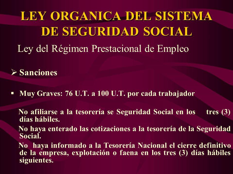 Ley del Régimen Prestacional de Empleo Sanciones Muy Graves: 76 U.T. a 100 U.T. por cada trabajador No afiliarse a la tesorería se Seguridad Social en