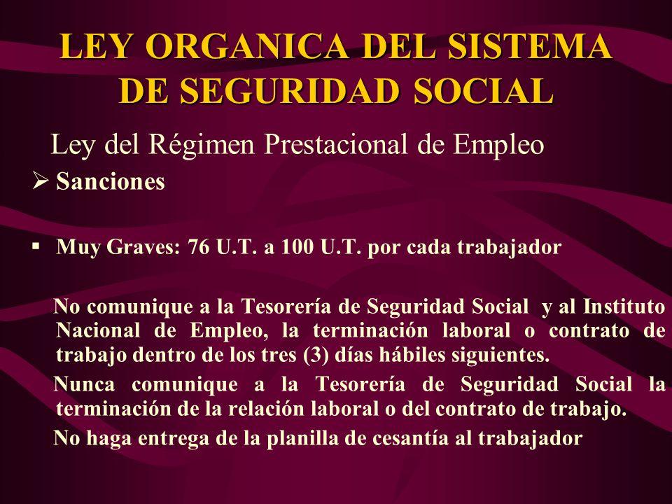 Ley del Régimen Prestacional de Empleo Sanciones Muy Graves: 76 U.T. a 100 U.T. por cada trabajador No comunique a la Tesorería de Seguridad Social y