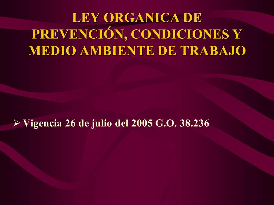 Vigencia 26 de julio del 2005 G.O. 38.236 LEY ORGANICA DE PREVENCIÓN, CONDICIONES Y MEDIO AMBIENTE DE TRABAJO