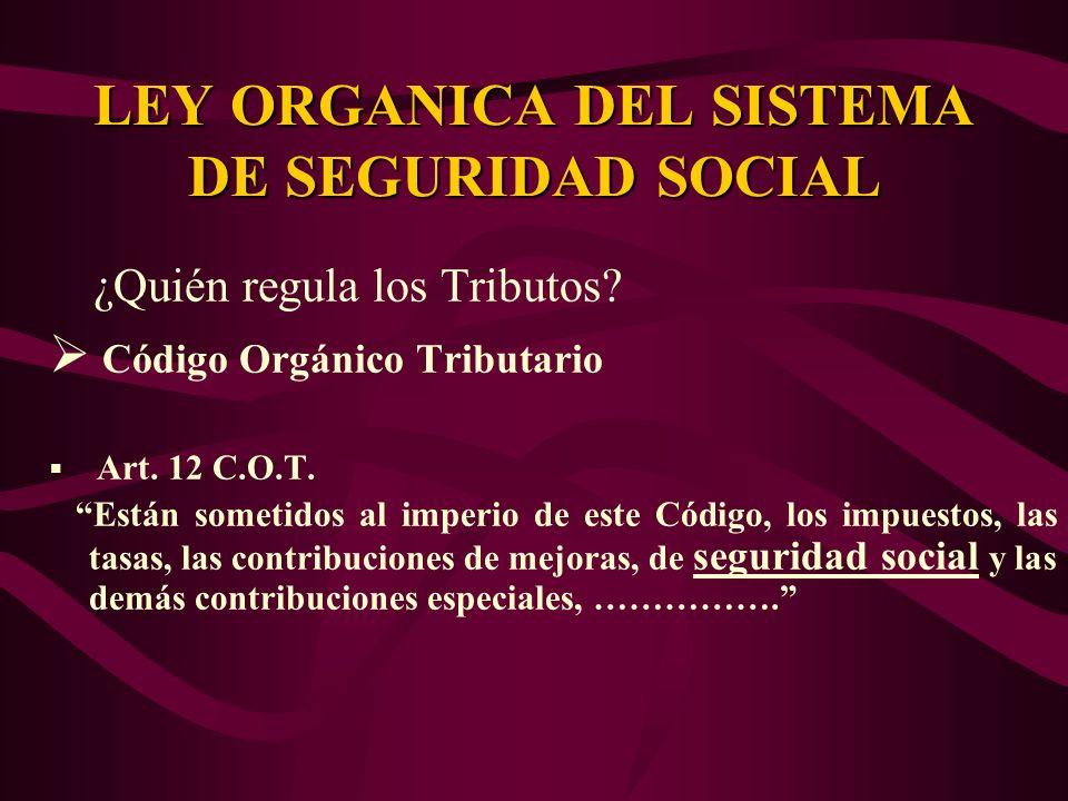 ¿Quién regula los Tributos? Código Orgánico Tributario Art. 12 C.O.T. Están sometidos al imperio de este Código, los impuestos, las tasas, las contrib