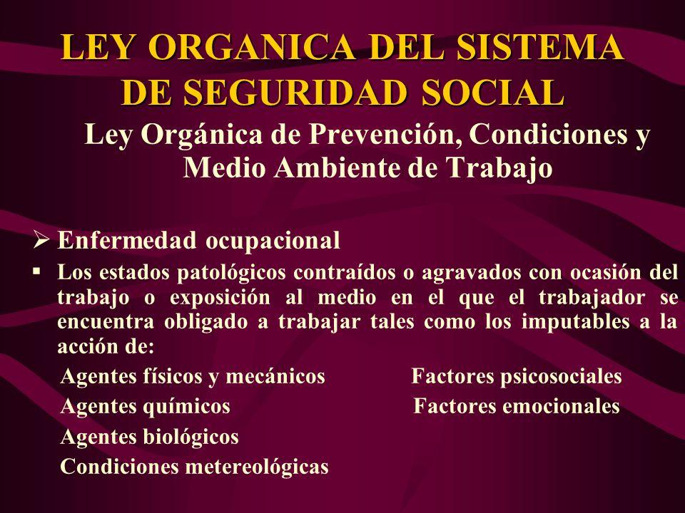 Ley Orgánica de Prevención, Condiciones y Medio Ambiente de Trabajo Enfermedad ocupacional Los estados patológicos contraídos o agravados con ocasión