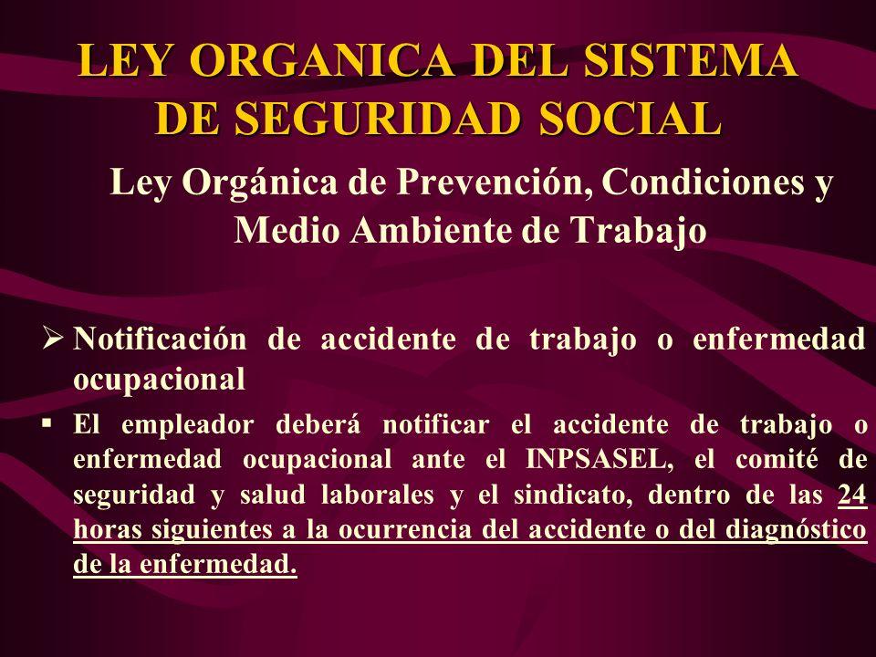 Ley Orgánica de Prevención, Condiciones y Medio Ambiente de Trabajo Notificación de accidente de trabajo o enfermedad ocupacional El empleador deberá