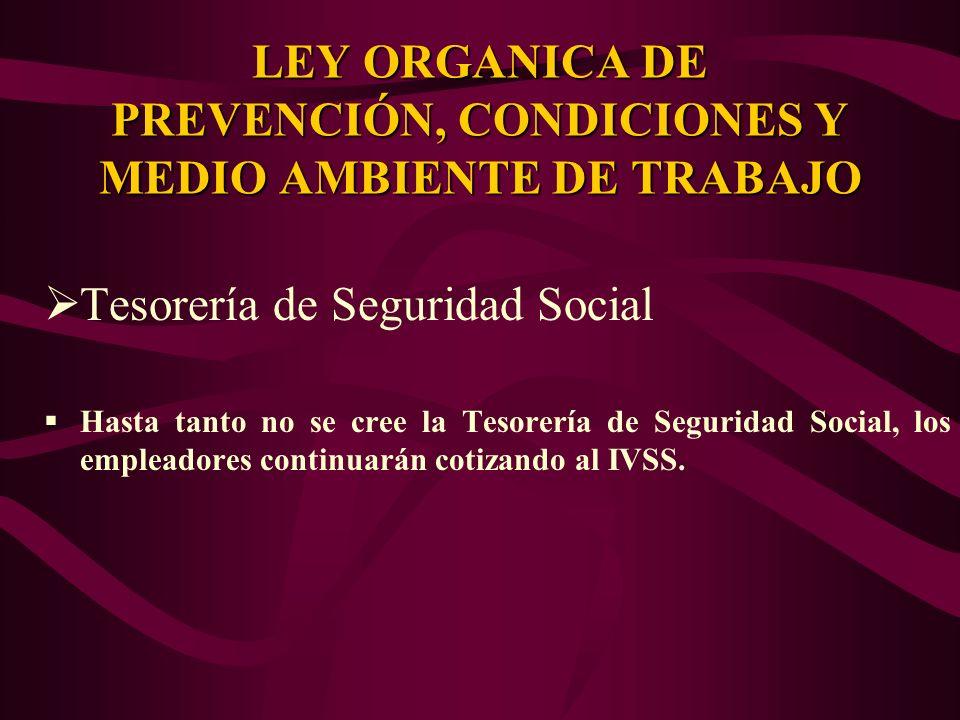 Tesorería de Seguridad Social Hasta tanto no se cree la Tesorería de Seguridad Social, los empleadores continuarán cotizando al IVSS. LEY ORGANICA DE