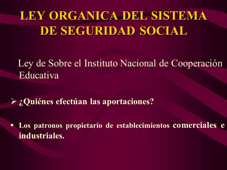 Ley de Sobre el Instituto Nacional de Cooperación Educativa ¿Quiénes efectúan las aportaciones? Los patronos propietario de establecimientos comercial