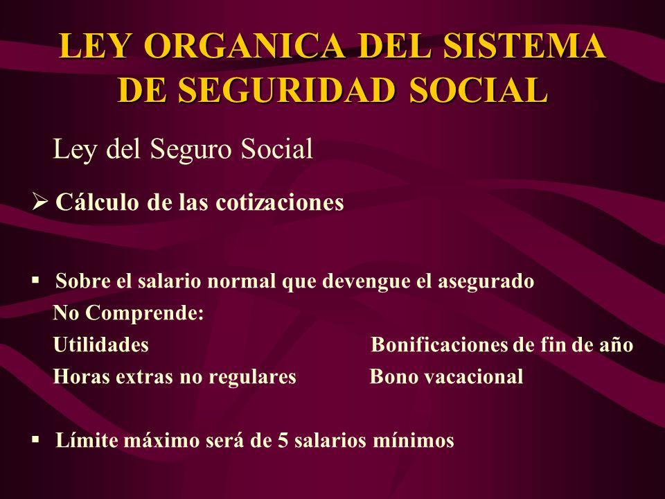 Ley del Seguro Social Cálculo de las cotizaciones Sobre el salario normal que devengue el asegurado No Comprende: Utilidades Bonificaciones de fin de