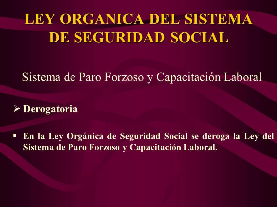 Sistema de Paro Forzoso y Capacitación Laboral Derogatoria En la Ley Orgánica de Seguridad Social se deroga la Ley del Sistema de Paro Forzoso y Capac