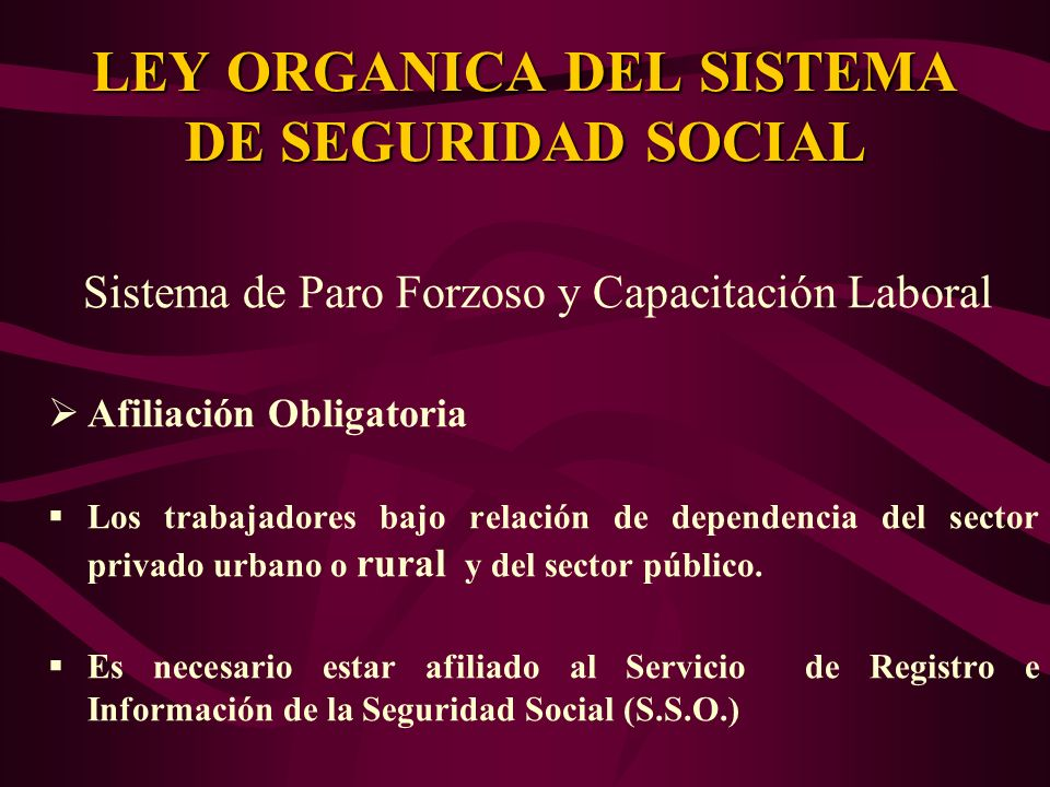 Sistema de Paro Forzoso y Capacitación Laboral Afiliación Obligatoria Los trabajadores bajo relación de dependencia del sector privado urbano o rural