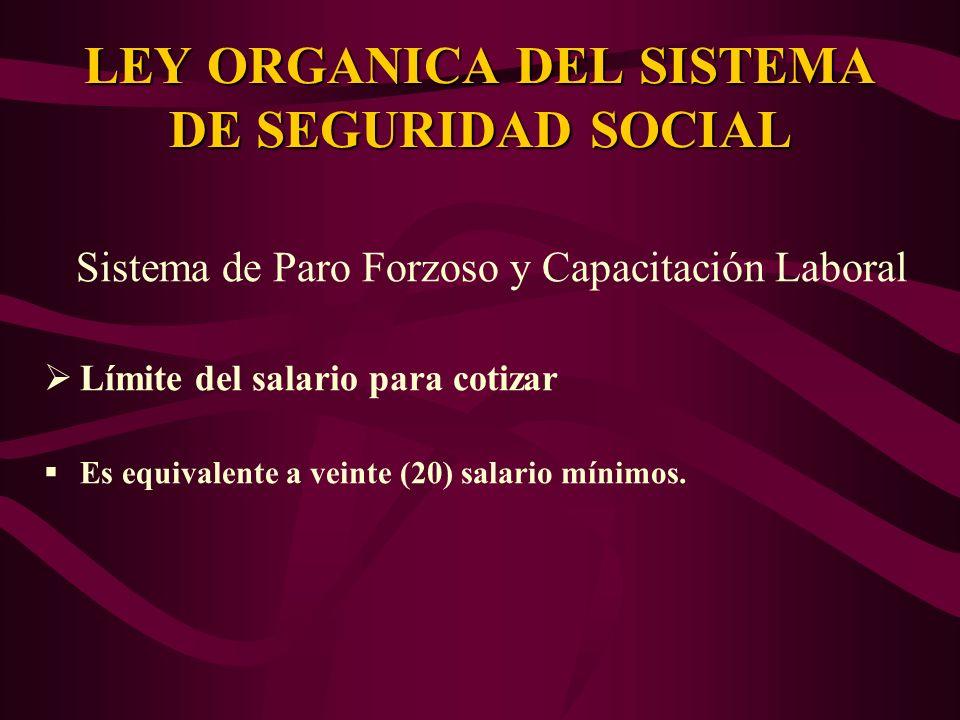 Sistema de Paro Forzoso y Capacitación Laboral Límite del salario para cotizar Es equivalente a veinte (20) salario mínimos. LEY ORGANICA DEL SISTEMA