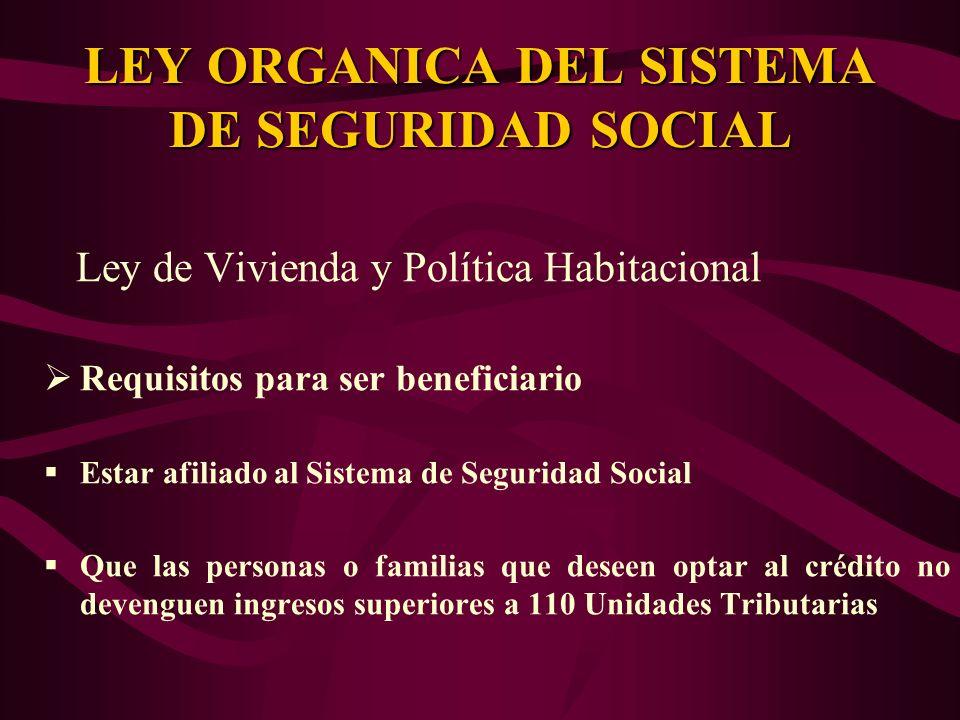Ley de Vivienda y Política Habitacional Requisitos para ser beneficiario Estar afiliado al Sistema de Seguridad Social Que las personas o familias que