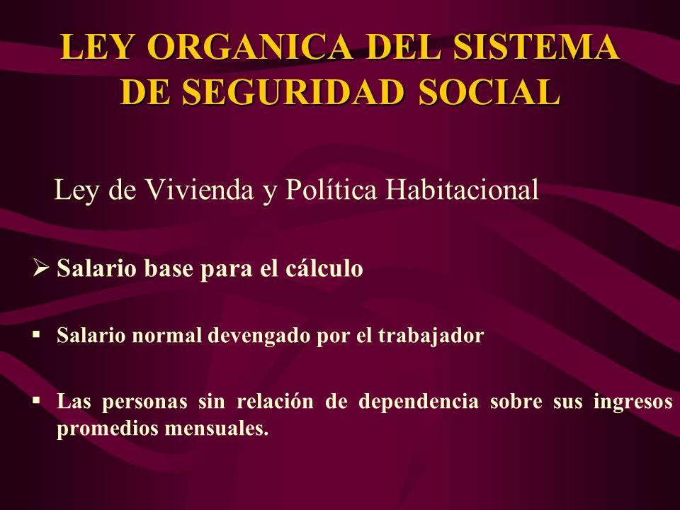 Ley de Vivienda y Política Habitacional Salario base para el cálculo Salario normal devengado por el trabajador Las personas sin relación de dependenc