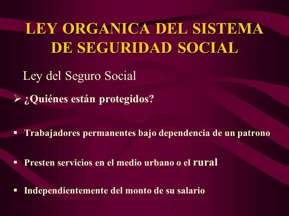 Ley del Seguro Social ¿Quiénes están protegidos? Trabajadores permanentes bajo dependencia de un patrono Presten servicios en el medio urbano o el rur
