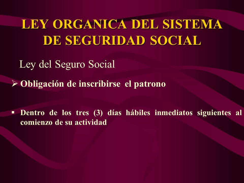 Ley del Seguro Social Obligación de inscribirse el patrono Dentro de los tres (3) días hábiles inmediatos siguientes al comienzo de su actividad LEY O