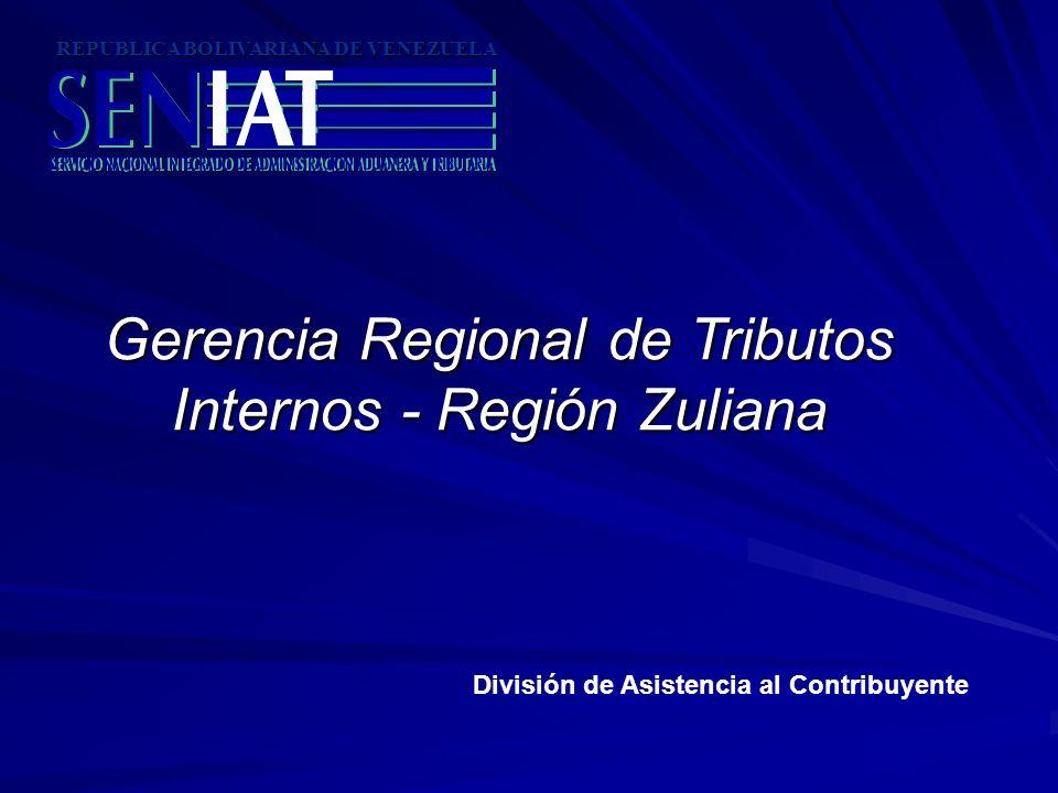 REPUBLICA BOLIVARIANA DE VENEZUELA Gerencia Regional de Tributos Internos - Región Zuliana División de Asistencia al Contribuyente
