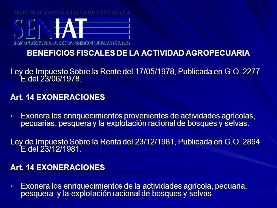 BENEFICIOS FISCALES DE LA ACTIVIDAD AGROPECUARIA Ley de Impuesto Sobre la Rente del 17/05/1978, Publicada en G.O. 2277 E del 23/06/1978. Art. 14 EXONE
