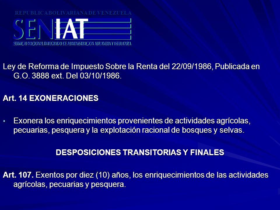 Ley de Reforma de Impuesto Sobre la Renta del 22/09/1986, Publicada en G.O. 3888 ext. Del 03/10/1986. Art. 14 EXONERACIONES Exonera los enriquecimient