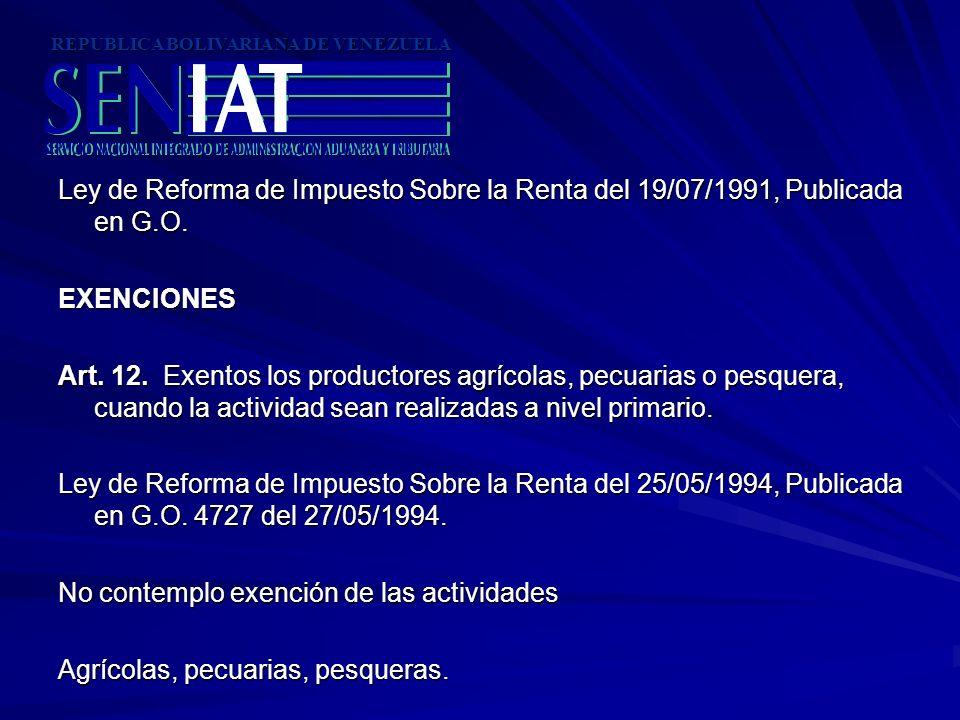 Ley de Reforma de Impuesto Sobre la Renta del 19/07/1991, Publicada en G.O. EXENCIONES Art. 12. Exentos los productores agrícolas, pecuarias o pesquer