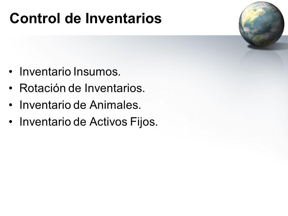 Control de Inventarios Inventario Insumos. Rotación de Inventarios. Inventario de Animales. Inventario de Activos Fijos.