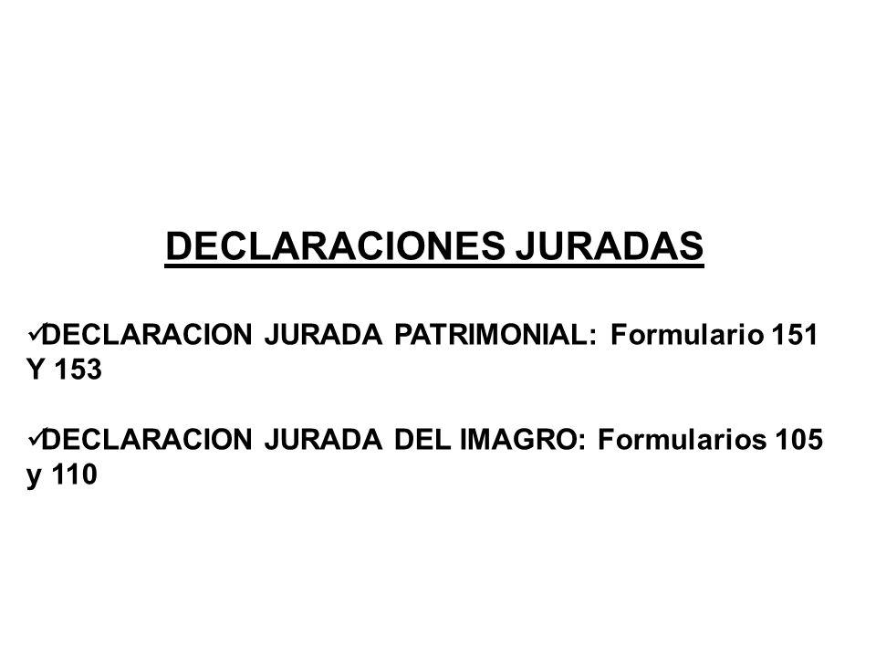 DECLARACIONES JURADAS DECLARACION JURADA PATRIMONIAL: Formulario 151 Y 153 DECLARACION JURADA DEL IMAGRO: Formularios 105 y 110