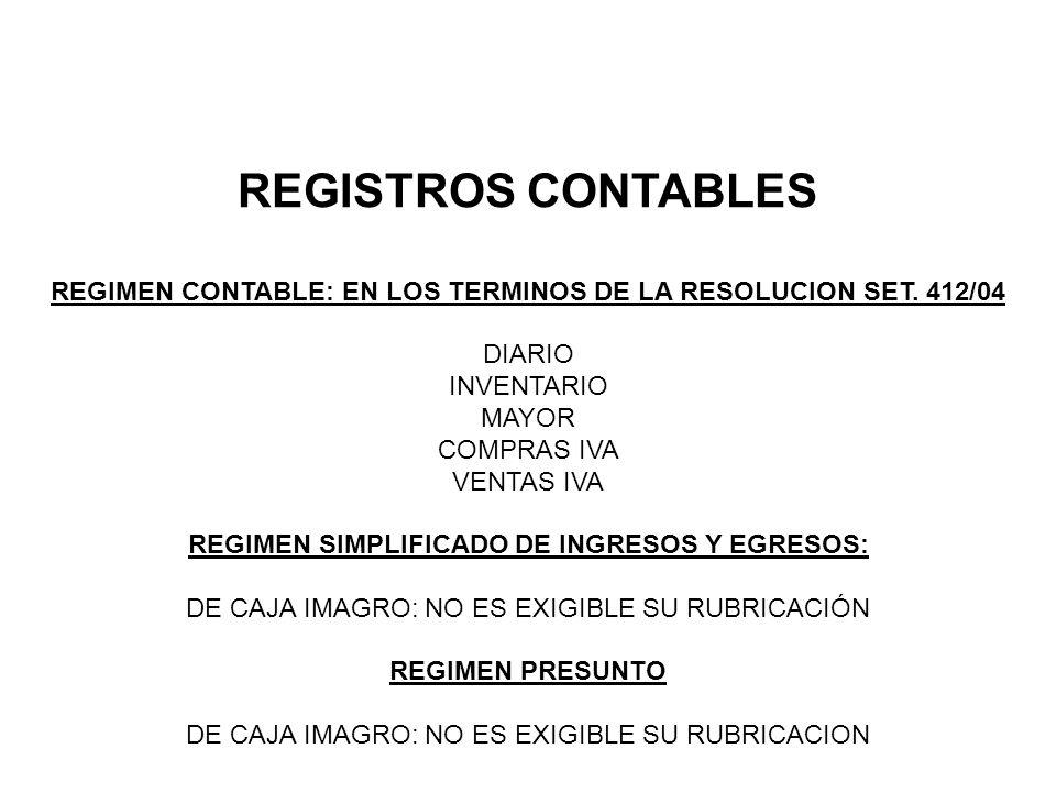 REGISTROS CONTABLES REGIMEN CONTABLE: EN LOS TERMINOS DE LA RESOLUCION SET. 412/04 DIARIO INVENTARIO MAYOR COMPRAS IVA VENTAS IVA REGIMEN SIMPLIFICADO