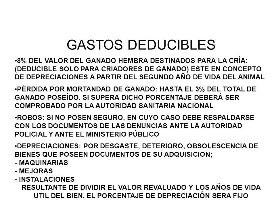 GASTOS DEDUCIBLES 8% DEL VALOR DEL GANADO HEMBRA DESTINADOS PARA LA CRÍA: (DEDUCIBLE SOLO PARA CRIADORES DE GANADO) ESTE EN CONCEPTO DE DEPRECIACIONES