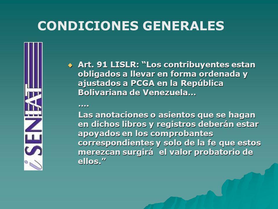 Art. 91 LISLR: Los contribuyentes estan obligados a llevar en forma ordenada y ajustados a PCGA en la República Bolivariana de Venezuela… Art. 91 LISL