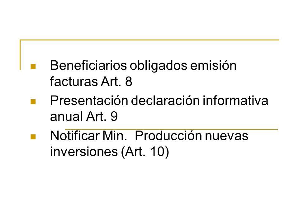 Beneficiarios obligados emisión facturas Art. 8 Presentación declaración informativa anual Art. 9 Notificar Min. Producción nuevas inversiones (Art. 1