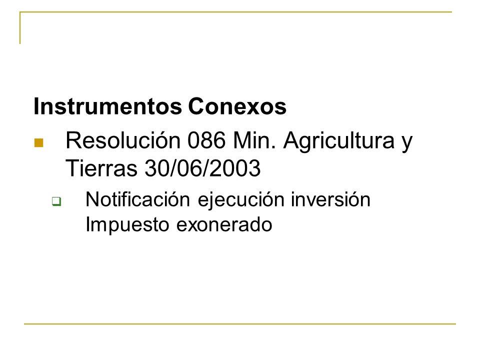 Instrumentos Conexos Resolución 086 Min. Agricultura y Tierras 30/06/2003 Notificación ejecución inversión Impuesto exonerado