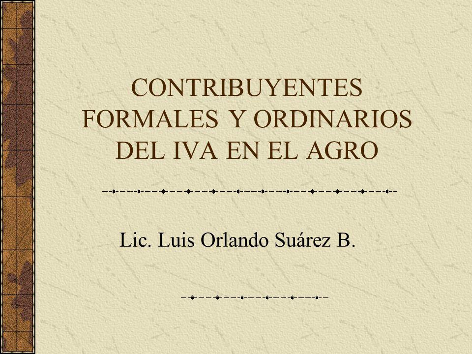 CONTRIBUYENTES FORMALES Y ORDINARIOS DEL IVA EN EL AGRO Lic. Luis Orlando Suárez B.