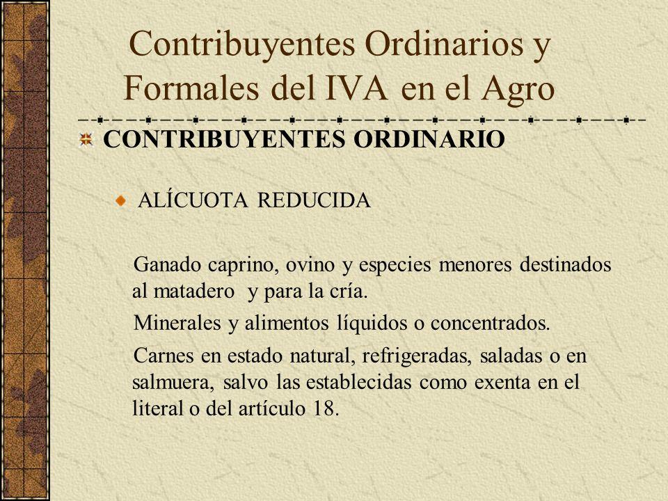 CONTRIBUYENTES ORDINARIO ALÍCUOTA REDUCIDA Ganado caprino, ovino y especies menores destinados al matadero y para la cría. Minerales y alimentos líqui