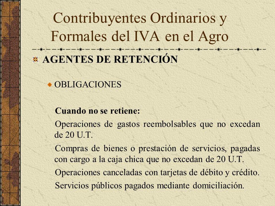 AGENTES DE RETENCIÓN OBLIGACIONES Cuando no se retiene: Operaciones de gastos reembolsables que no excedan de 20 U.T. Compras de bienes o prestación d