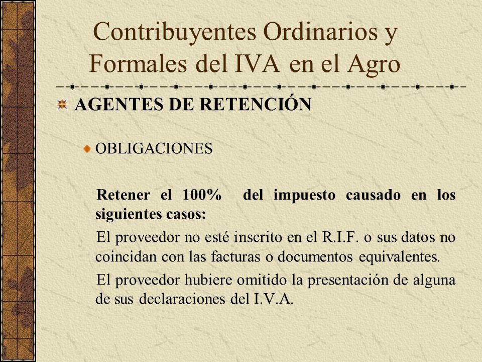 AGENTES DE RETENCIÓN OBLIGACIONES Retener el 100% del impuesto causado en los siguientes casos: El proveedor no esté inscrito en el R.I.F. o sus datos