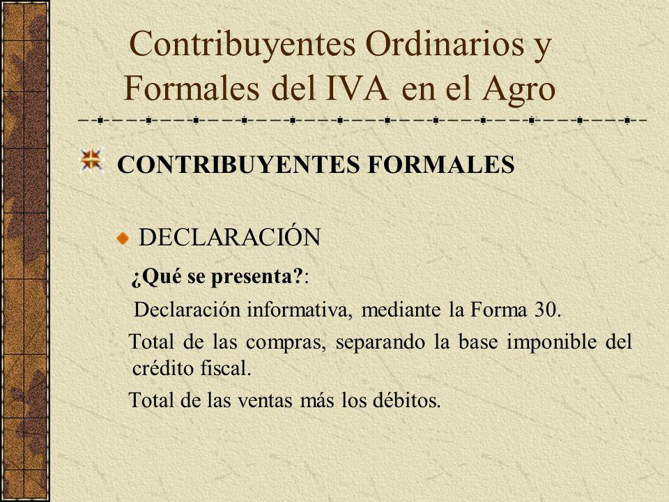 CONTRIBUYENTES FORMALES DECLARACIÓN ¿Qué se presenta?: Declaración informativa, mediante la Forma 30. Total de las compras, separando la base imponibl
