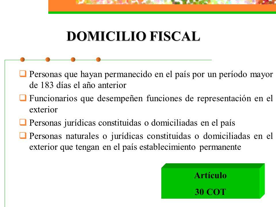 DOMICILIO FISCAL Personas que hayan permanecido en el país por un período mayor de 183 días el año anterior Funcionarios que desempeñen funciones de r