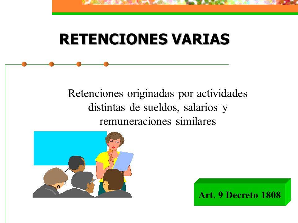RETENCIONES VARIAS Retenciones originadas por actividades distintas de sueldos, salarios y remuneraciones similares Art. 9 Decreto 1808