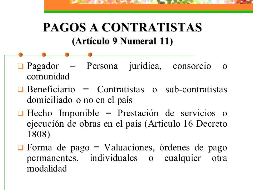 PAGOS A CONTRATISTAS (Artículo 9 Numeral 11) Pagador = Persona jurídica, consorcio o comunidad Beneficiario = Contratistas o sub-contratistas domicili