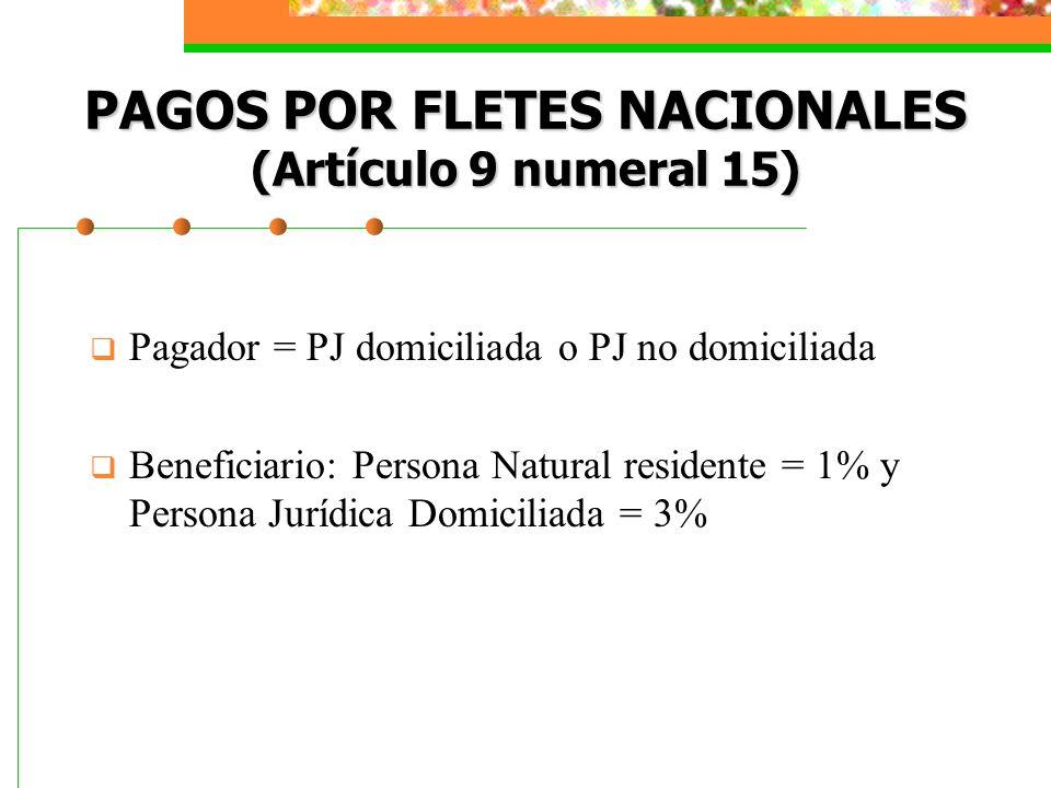 PAGOS POR FLETES NACIONALES (Artículo 9 numeral 15) Pagador = PJ domiciliada o PJ no domiciliada Beneficiario: Persona Natural residente = 1% y Person