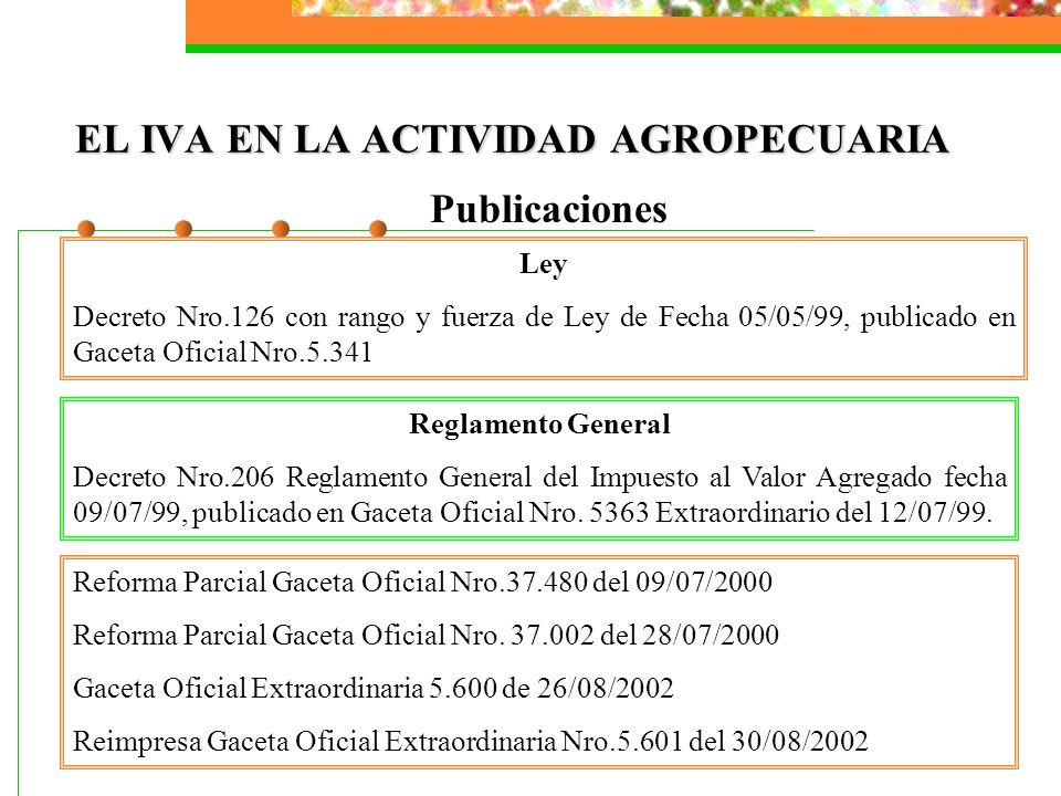 EL IVA EN LA ACTIVIDAD AGROPECUARIA Publicaciones Ley Decreto Nro.126 con rango y fuerza de Ley de Fecha 05/05/99, publicado en Gaceta Oficial Nro.5.3