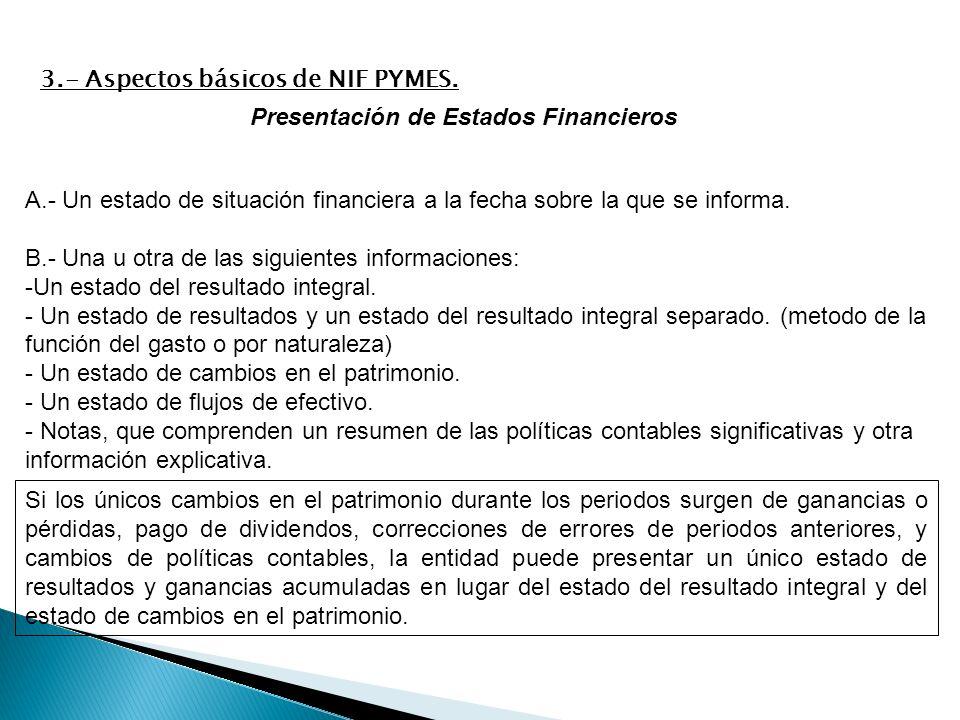 Presentación de Estados Financieros A.- Un estado de situación financiera a la fecha sobre la que se informa. B.- Una u otra de las siguientes informa