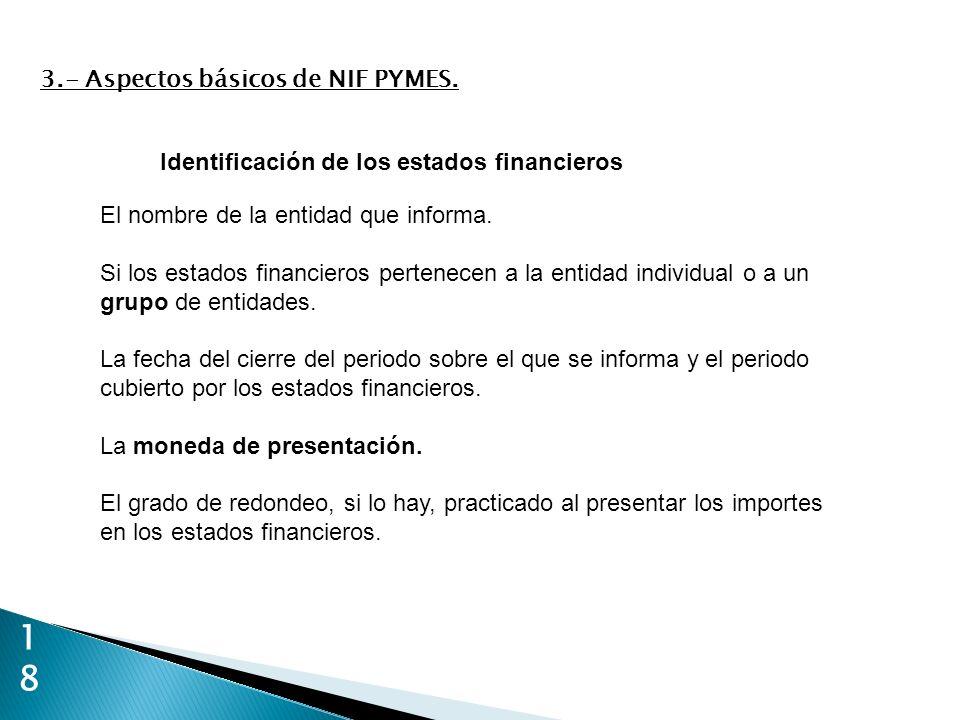 18 El nombre de la entidad que informa. Si los estados financieros pertenecen a la entidad individual o a un grupo de entidades. La fecha del cierre d