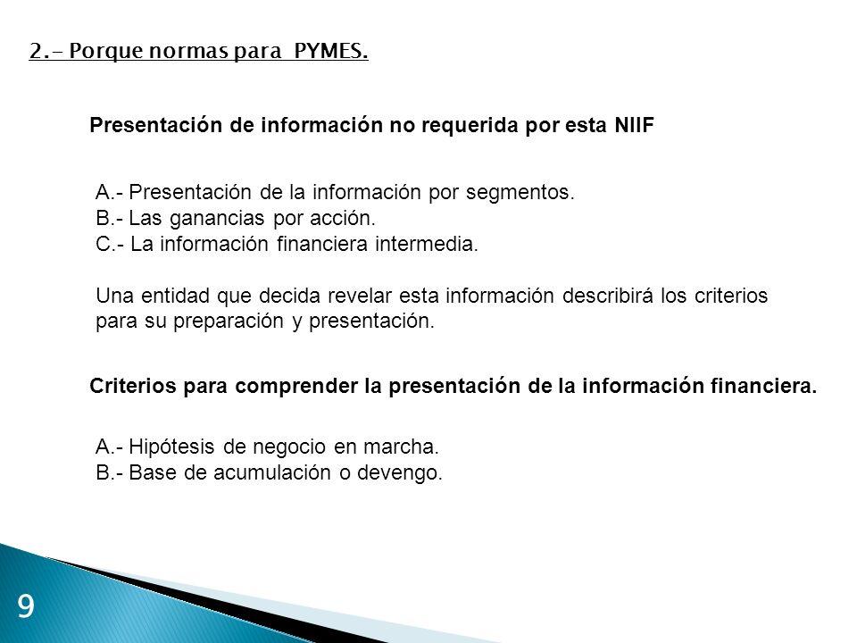 9 2.- Porque normas para PYMES. A.- Presentación de la información por segmentos. B.- Las ganancias por acción. C.- La información financiera intermed