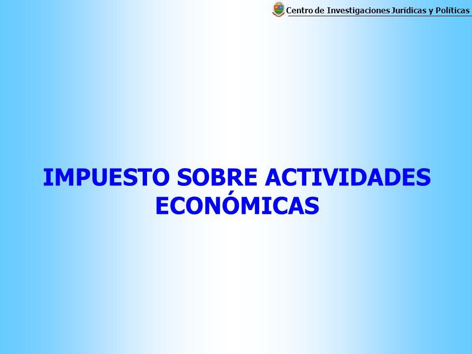 IMPUESTO SOBRE ACTIVIDADES ECONÓMICAS Centro de Investigaciones Jurídicas y Políticas
