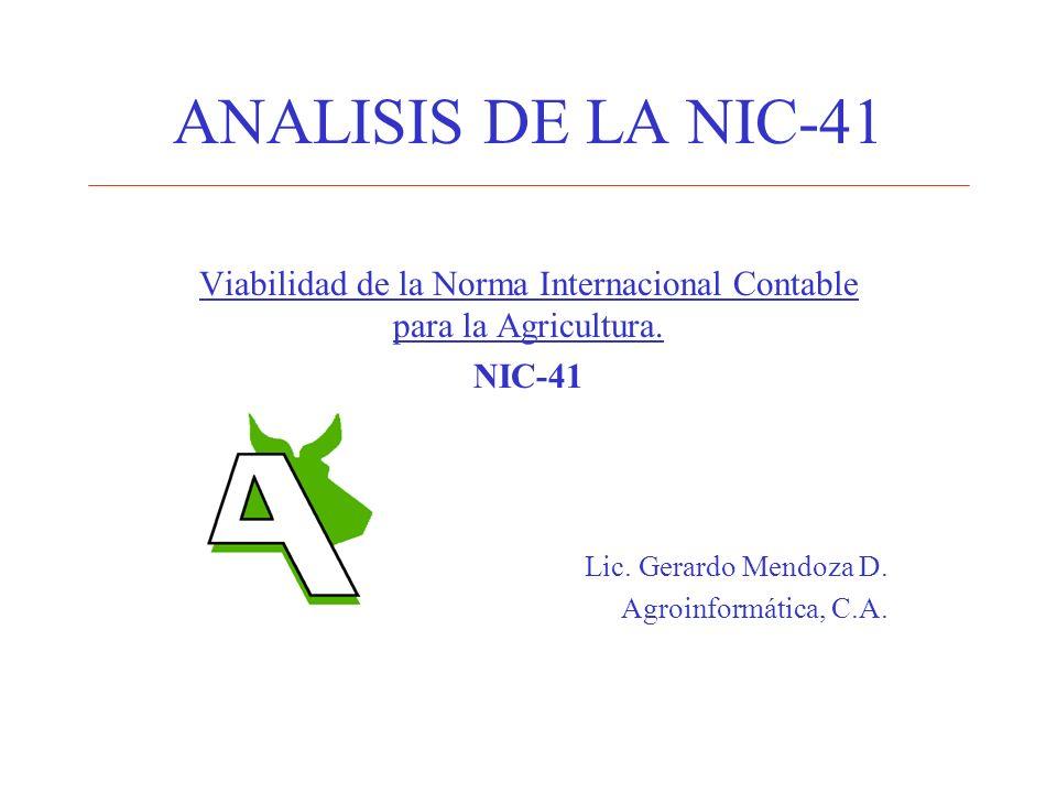 LA NIC-41 (historia) IASC-1996 borrador IASC-E65-1999 62 cartas – E65-2000 IASB-2001 PS-41 (NIC 41) –Aplicación 1-1-2003 Objetivo: Establecer criterios para la contabilización de la producción agrícola