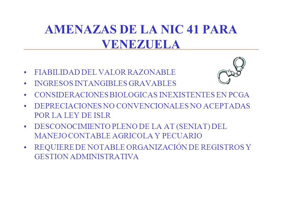 AMENAZAS DE LA NIC 41 PARA VENEZUELA FIABILIDAD DEL VALOR RAZONABLE INGRESOS INTANGIBLES GRAVABLES CONSIDERACIONES BIOLOGICAS INEXISTENTES EN PCGA DEP