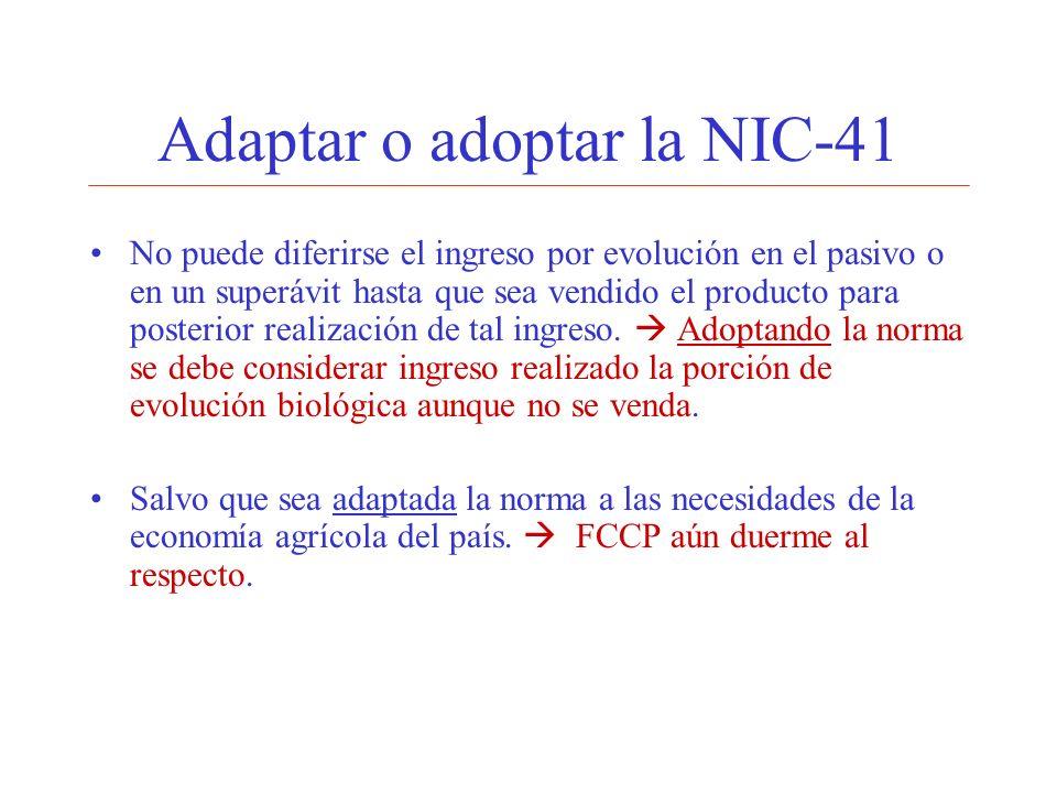 Adaptar o adoptar la NIC-41 No puede diferirse el ingreso por evolución en el pasivo o en un superávit hasta que sea vendido el producto para posterio