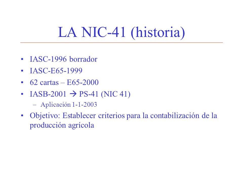 LA NIC-41 (historia) IASC-1996 borrador IASC-E65-1999 62 cartas – E65-2000 IASB-2001 PS-41 (NIC 41) –Aplicación 1-1-2003 Objetivo: Establecer criterio