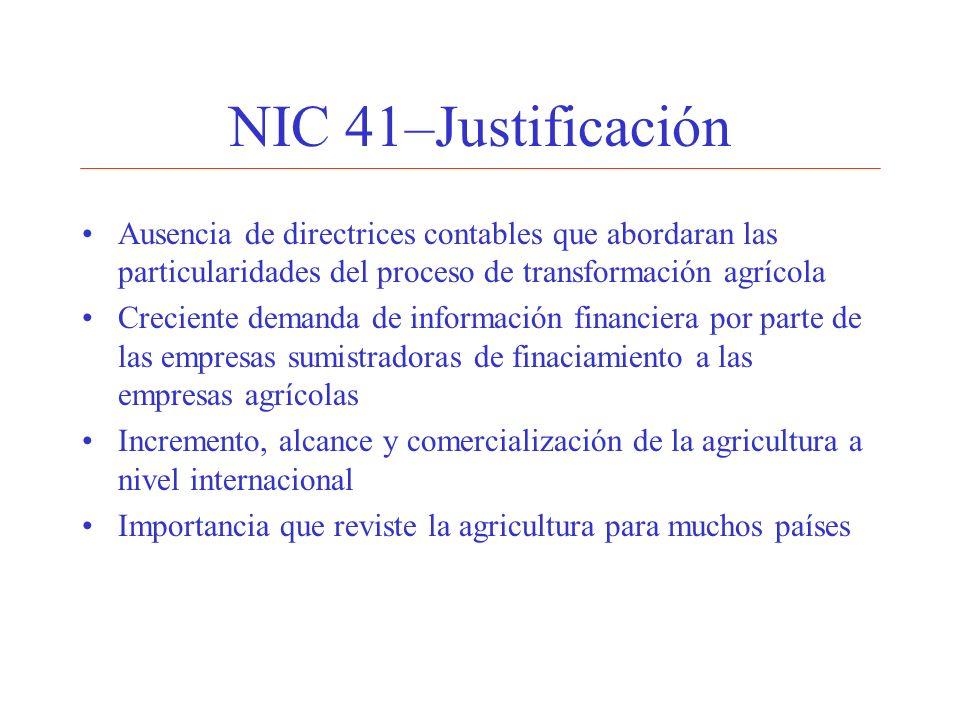 NIC 41–Justificación Ausencia de directrices contables que abordaran las particularidades del proceso de transformación agrícola Creciente demanda de
