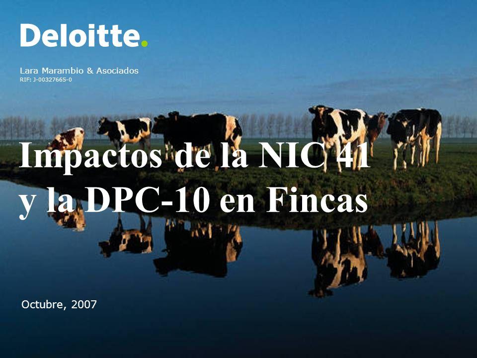 10 Impactos de la NIC 41 y la DPC-10 en Fincas Deloitte Venezuela 2007 Efectos más relevantes de la DPC-10 Clasificación de los cambios de precios Generales Específicos Relativos Método de ajuste: Nivel General de Precios (NGP) Costos corrientes Mixto: NGP + CC (NEP)